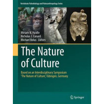 The Nature of Culture: Based on an Interdisciplinary Symposium 'The Nature of Culture', Tubingen, Germany by Miriam N. Haidle, 9789401774246