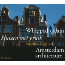 Whipped Cream and Other Delights of Amsterdam Architecture by Nicolaas H. Biegman, 9789460221408