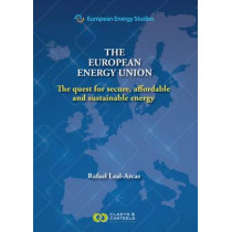 European Energy Studies, Volume VIII: The European Energy Union: The quest for secure, affordable and sustainable energy by Rafael Leal-Arcas, 9789491673450