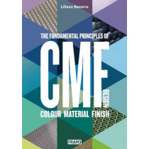 CMF Design: The Fundamental Principles of Colour, Material and Finish Design by Liliana Becerra, 9789491727795