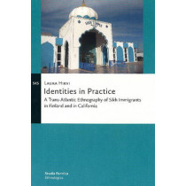 Identities in Practice: A Trans-Atlantic Ethnography of Sikh Immigrants in Finland & in California by Laura Hirvi, 9789522224705