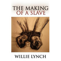 The Willie Lynch Letter and the Making of a Slave by Willie Lynch, 9789562916554