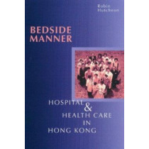 Bedside Manner: Hospital and Health Care in Hong Kong by Robin Hutcheon, 9789622017986