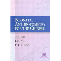 Neonatal Anthropometry for the Chinese by T.F. Fok, 9789629963354