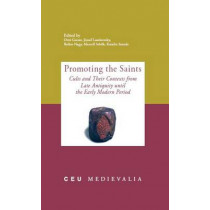 Promoting the Saints: Cults and Their Contexts from Late Antiquity Until the Early Modern Period by Otto Gecser, 9789639776937