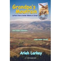 Grandpa's Mountain: Letters From a Border Kibbutz in Israel by Arieh Larkey, 9789652297747