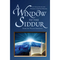 A Window to the Siddur: An Analysis of the Themes in Jewish Prayer by Rabbi Walter Orenstein, 9789655240320