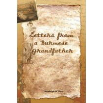 Letters From A Burmese Grandfather by Randolph O'Hara, 9789745241190
