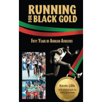 Running for Black Gold: Fifty Years of African Athletics by Kevin Lillis, 9789766375980