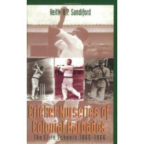 Cricket Nurseries of Colonial Barbados: The Elite Schools, 1865-1966, 9789766400460