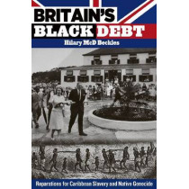 Britain's Black Debt: Reparations for Caribbean Slavery and Native Genocide by Hilary McD. Beckles, 9789766402686