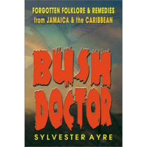 Bush Doctor: Forgotten Folklore and Remedies from Jamaica and the Caribbean by Sylvester Ayre, 9789768184160
