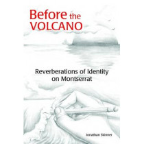 Before the Volcano: Reverberations of Identity on Montserrat by Jonathan Skinner, 9789768189219