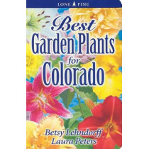 Best Garden Plants for Colorado by Dr. Laura Peters, 9789768200297