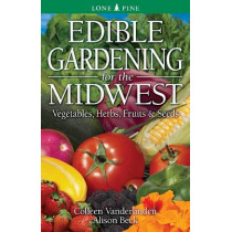 Edible Gardening for the Midwest: Vegetables, Herbs, Fruits & Seeds by Colleen Vanderlinden, 9789768200570
