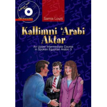 Kallimni 'Arabi Aktar an Upper Intermediate Course in Spoken Egyptian Arabic by Samia Louis, 9789774161001