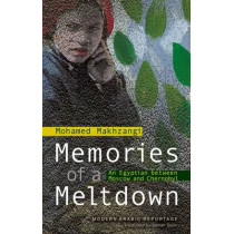 Memories of a Meltdown: An Egyptian Between Moscow and Chernobyl by Mohamed Makhzangi, 9789774162619