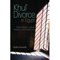 Khul' Divorce in Egypt: Public Debates, Judicial Practices, and Everyday Life by Nadia Sonneveld, 9789774164842