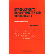 Introduction To Supersymmetry And Supergravity (Revised And Extended 2nd Edition) by P.C. West, 9789810200992
