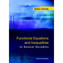 Functional Equations And Inequalities In Several Variables by Stefan Czerwik, 9789810248376
