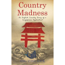 Country Madness: An English Country Diary of a Singaporean Psychiatrist by Yong Lock Ong, 9789810854324