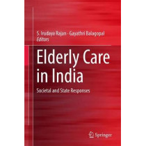 Elderly Care in India: Societal and State Responses by Irudaya Rajan, 9789811034381