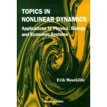 Topics In Nonlinear Dynamics: Applications To Physics, Biology And Economic Systems by Erik Mosekilde, 9789812382771