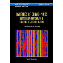 Dynamics Of Crowd-minds: Patterns Of Irrationality In Emotions, Beliefs And Actions by Andrew Adamatzky, 9789812562869