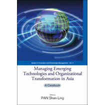 Managing Emerging Technologies And Organizational Transformation In Asia: A Casebook by Shan-Ling Pan, 9789812565921