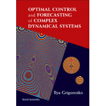 Optimal Control And Forecasting Of Complex Dynamical Systems by Ilya Grigorenko, 9789812566607
