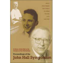 Proceedings Of The John Hall Symposium: In Honor Of John Hall On The Occasion Of His 70th Birthday by James C. Bergquist, 9789812567451