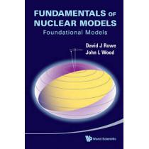Fundamentals Of Nuclear Models: Foundational Models by David J. Rowe, 9789812569561