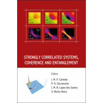 Strongly Correlated Systems, Coherence And Entanglement by Jose M.P. Carmelo, 9789812705723