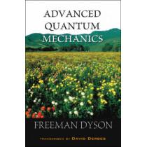 Advanced Quantum Mechanics by Freeman J. Dyson, 9789812706614