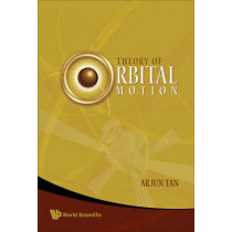 Theory Of Orbital Motion by Arjun Tan, 9789812709127