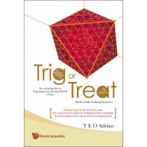 Trig Or Treat: An Encyclopedia Of Trigonometric Identity Proofs (Tips) With Intellectually Challenging Games by Adrian Ning Hong Yeo, 9789812776198