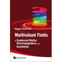 Multivalued Fields: In Condensed Matter, Electromagnetism, And Gravitation by Hagen Kleinert, 9789812791719
