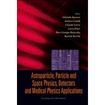 Astroparticle, Particle And Space Physics, Detectors And Medical Physics Applications - Proceedings Of The 10th Conference by Michele Barone, 9789812819086