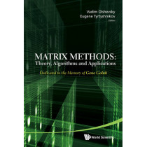 Matrix Methods: Theory, Algorithms And Applications - Dedicated To The Memory Of Gene Golub by Vadim Olshevsky, 9789812836014