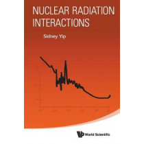 Nuclear Radiation Interactions by Sidney Yip, 9789813144538