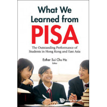 What We Learned From Pisa: The Outstanding Performance Of Students In Hong Kong And East Asia by Esther Sui-Chu Ho, 9789813146693