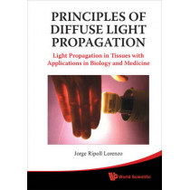 Principles Of Diffuse Light Propagation: Light Propagation In Tissues With Applications In Biology And Medicine by Jorge Ripoll Lorenzo, 9789814293761