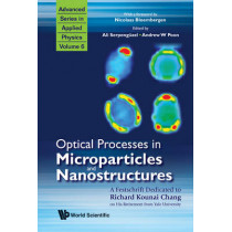 Optical Processes In Microparticles And Nanostructures: A Festschrift Dedicated To Richard Kounai Chang On His Retirement From Yale University by Ali Serpenguzel, 9789814295772