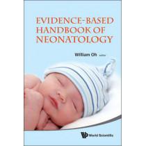 Evidence-based Handbook Of Neonatology by William Oh, 9789814313469