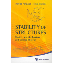 Stability Of Structures: Elastic, Inelastic, Fracture And Damage Theories by Zdenek P. Bazant, 9789814317030