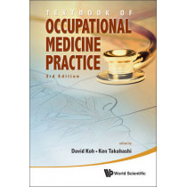 Textbook Of Occupational Medicine Practice (3rd Edition) by Ken Takahashi, 9789814329576