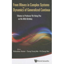 From Waves In Complex Systems To Dynamics Of Generalized Continua: Tributes To Professor Yih-hsing Pao On His 80th Birthday by Kolumban Hutter, 9789814340717