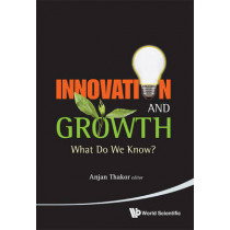 Innovation And Growth: What Do We Know? by Anjan Thakor, 9789814343534