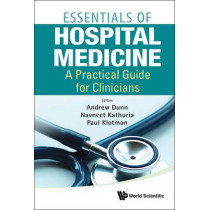 Essentials Of Hospital Medicine: A Practical Guide For Clinicians by Andrew Dunn, 9789814354905