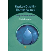 Physics of Schottky Electron Sources: Theory and Optimum Operation by Merijntje Bronsgeest, 9789814364799